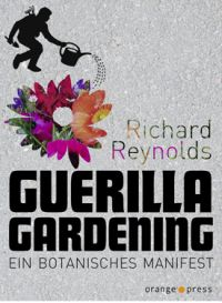 Buchtipp Cover Guerilla Gardenin, Richard Reynolds, Botanisches Manifest, Orange Press